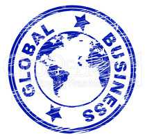 Global Business Indicates Commercial Corporate And Worldly
