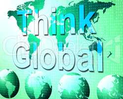 Think Global Indicates Earth Reflection And Contemplation