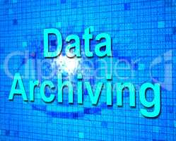 Data Archiving Shows Fact Documentation And Storage