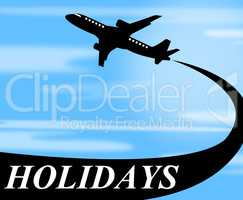 Holidays Plane Represents Go On Leave And Air