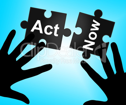 Act Now Means At The Moment And Acting