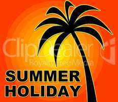 Summer Holiday Represents Go On Leave And Heat