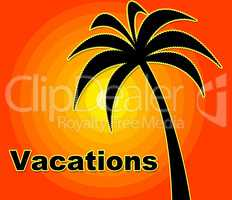 Summer Vacations Indicates Time Off And Heat
