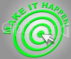 Make It Happen Indicates Progress Positive And Motivate