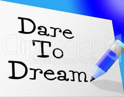 Dare To Dream Means Hope Imagination And Wish