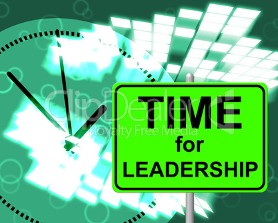 Time For Leadership Shows Right Now And Command
