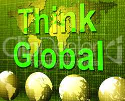 Think Global Represents Contemplation Planet And Consider