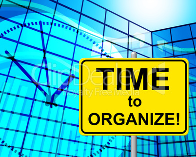 Time To Organize Means At The Moment And Arrange