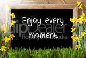 Sunny Spring Narcissus, Chalkboard, Quote Enjoy Every Moment