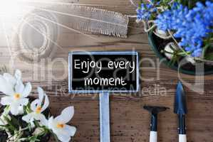 Sunny Spring Flowers, Sign, Quote Enjoy Every Moment