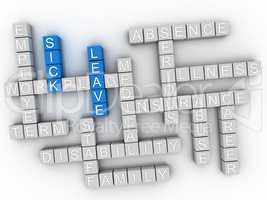 3d Sick leave, employment issues and concepts word cloud illustr