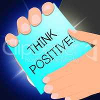 Think Positive Means Optimistic Thoughts 3d Illustration