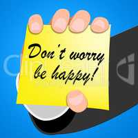 Don't Worry Be Happy Indicates  Positive 3d Illustration