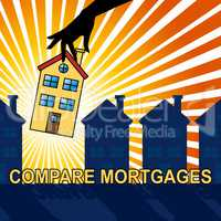 Compare Mortgages Shows Home Loan 3d Illustration