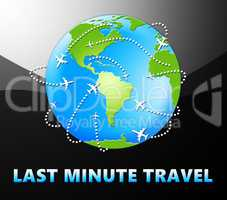 Last Minute Travel Meaning Late Bargains 3d Illustration