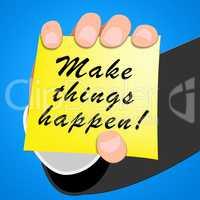 Make Things Happen Shows Motivation 3d Illustration