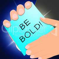 Be Bold Message Shows Daring 3d Illustration