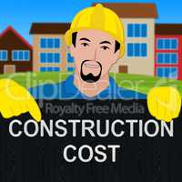 Construction Cost Sign Means Building Costs 3d Illustration