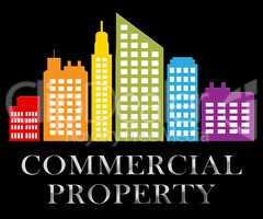 Commercial Property Means Selling Real Estate 3d Illustration