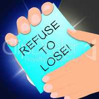 Refuse To Lose Shows Success 3d Illustration