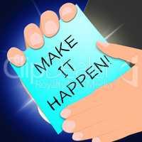 Make It Happen Shows Motivation 3d Illustration