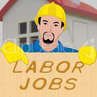 Labor Jobs Showing Construction Work 3d Illustration