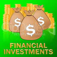 Financial Investments Means Investing Dollars 3d Illustration