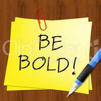 Be Bold Message Represents Daring 3d Illustration