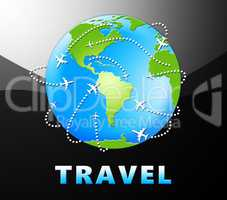 Travel Globe Indicates Tours And Trips 3d Illustration