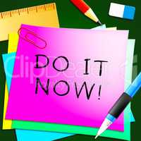 Do It Now Message Represents Doing 3d Illustration