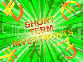 Short Term Investments Means Savings 3d Illustration