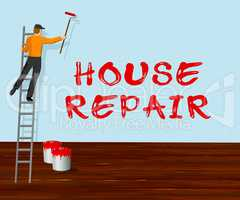 House Repair Represents Fixing House 3d Illustration