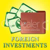 Foreign Investments Means Investing Abroad 3d Illustration