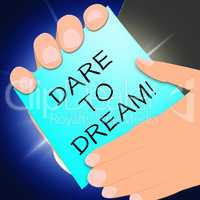 Dare To Dream Indicates Aims 3d Illustration