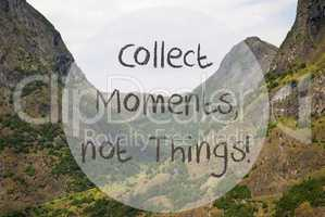Valley And Mountain, Norway, Quote Collect Moments Not Things