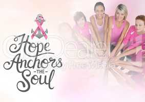 Hope anchors the soul text with breast cancer awareness women putting hands together