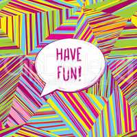 Have fun lettering Speech bubble. Funny sign. Party invitation.