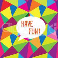 Have fun speech bubble. Happy holiday sign Party card background