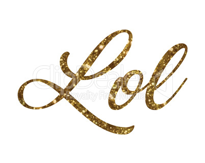 Golden glitter of isolated hand writing word Lol - Laugh out loa