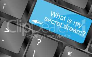 What is my secret dream.  Computer keyboard keys. Inspirational motivational quote. Simple trendy design