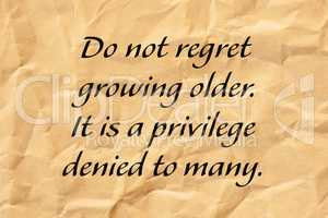 Do Not Regret Growing Older Positive Aging Quote
