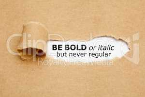 Be Bold Or Italic But Never Regular