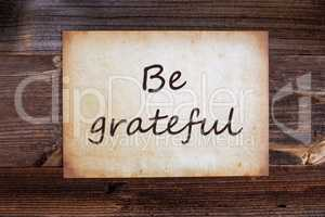 Old Paper, Text Be Grateful, Wooden Background
