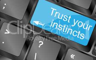 Trust your instincts.  Computer keyboard keys. Inspirational motivational quote.
