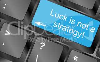 luck is not strategy.  Computer keyboard keys. Inspirational motivational quote.