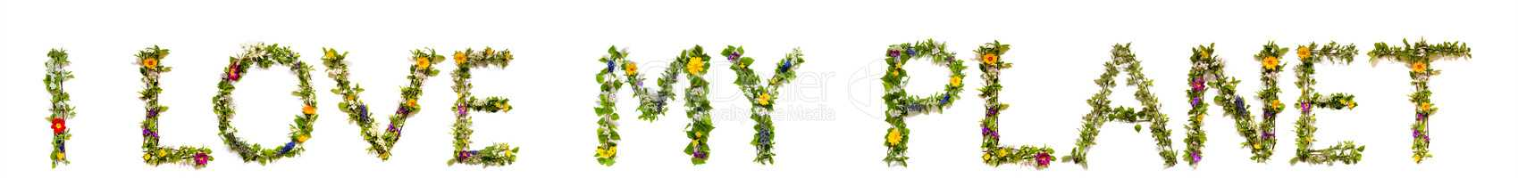Flower And Blossom Letter Building Word I Love My Planet